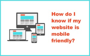 how do i know if my website is mobile friendly?
