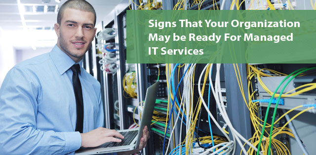 Signs That Your Organization May be Ready For Managed IT Services