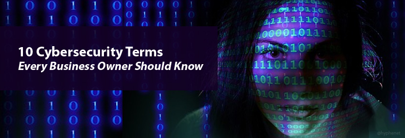 10 Cybersecurity Terms Every Business Owner Should Know