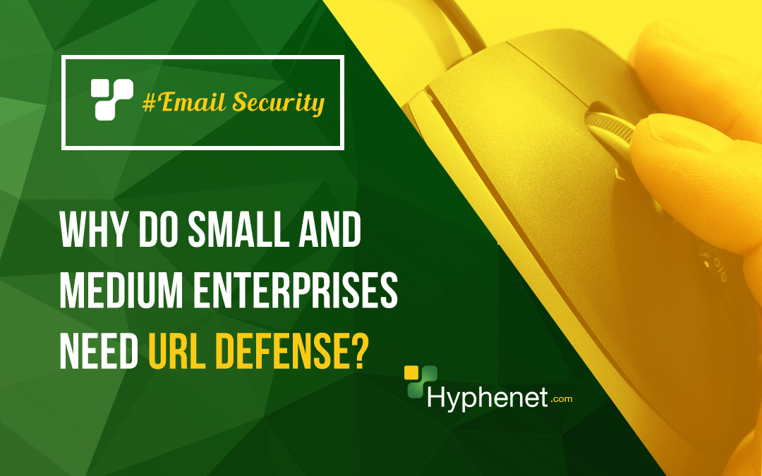 Email Security – Why do small and medium enterprises need URL Defense?