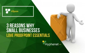 Small Businesses LOVE Proofpoint Essentials