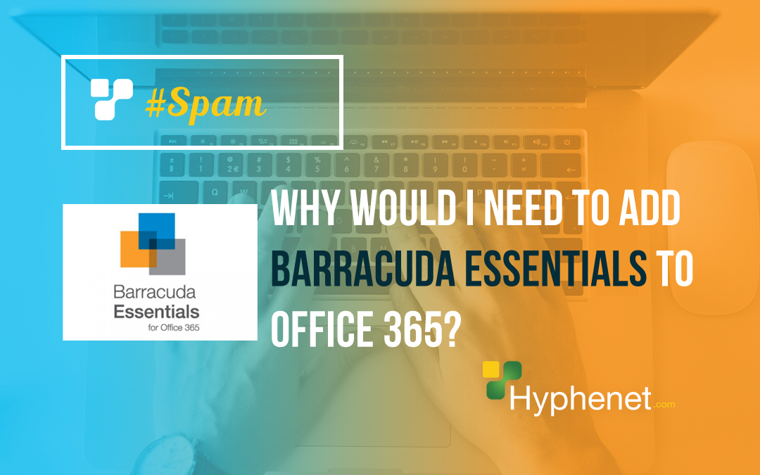 Why Would I Need to Add Barracuda Essentials to Office 365?