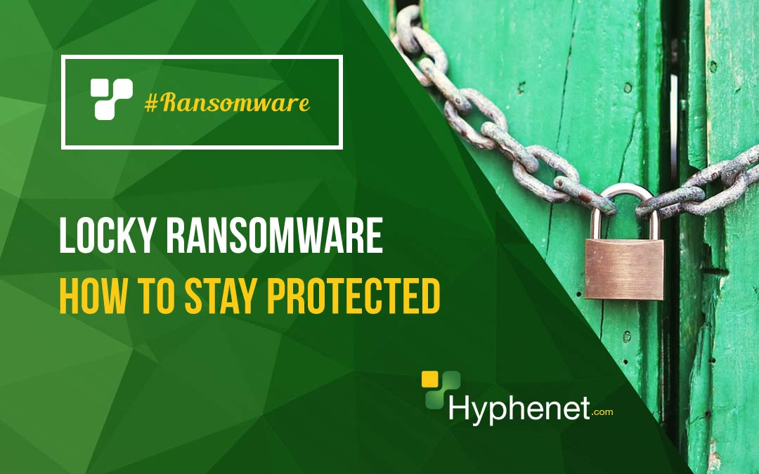 Locky Ransomware – How to Stay Protected