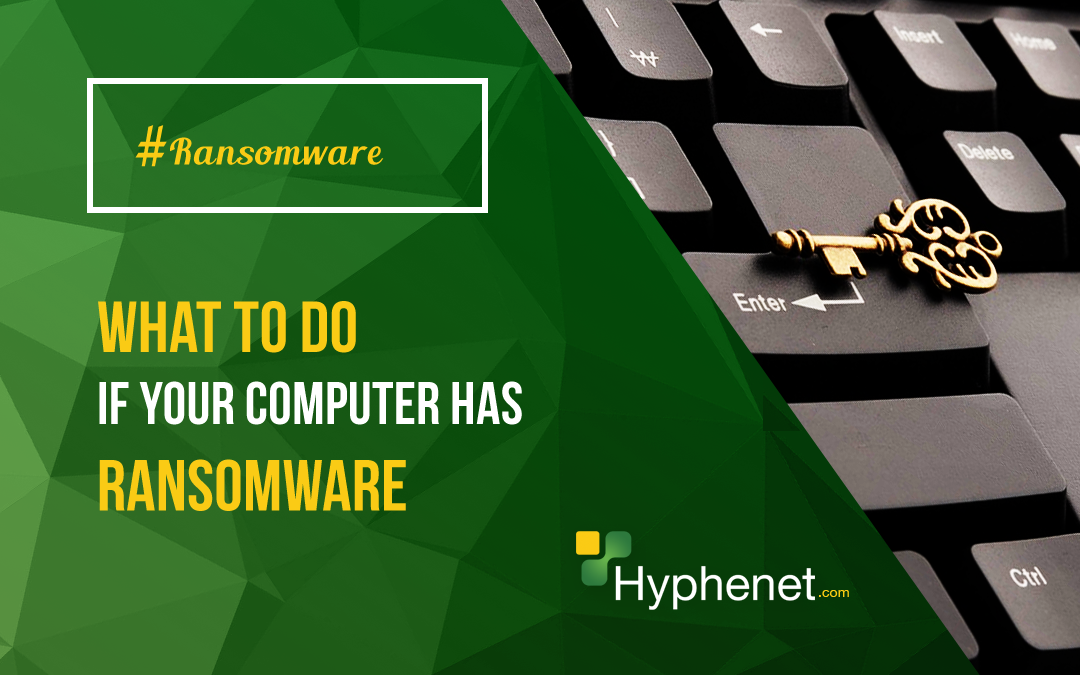 What to do if your Computer has Ransomware – 3 Steps