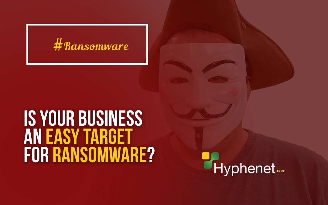 5 Ways your Business is an Easy Target for Ransomware