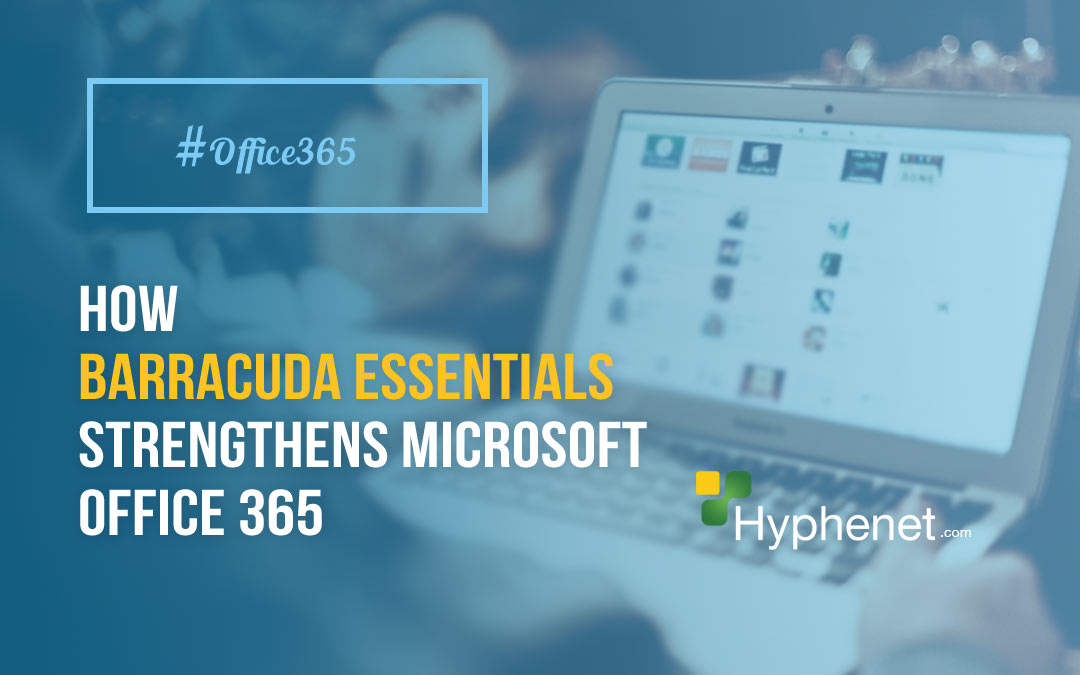 How Barracuda Essentials Strengthens Office 365