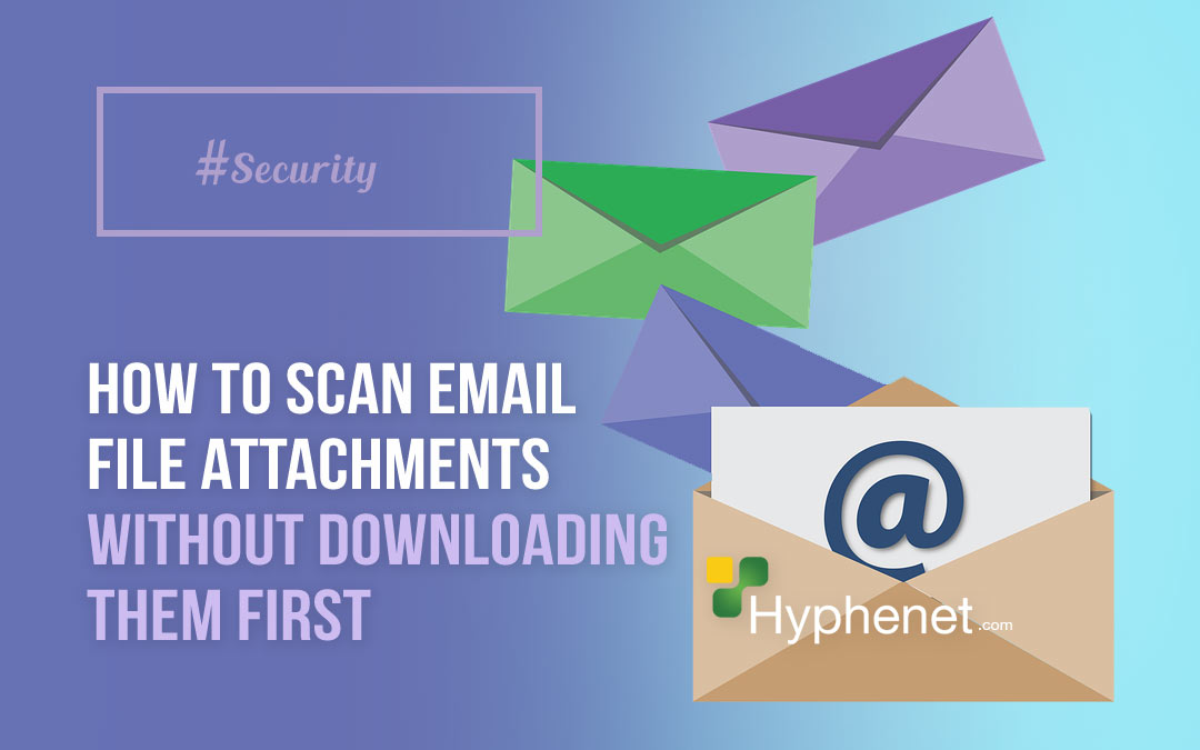 How to Scan Email File Attachments Without Downloading Them First