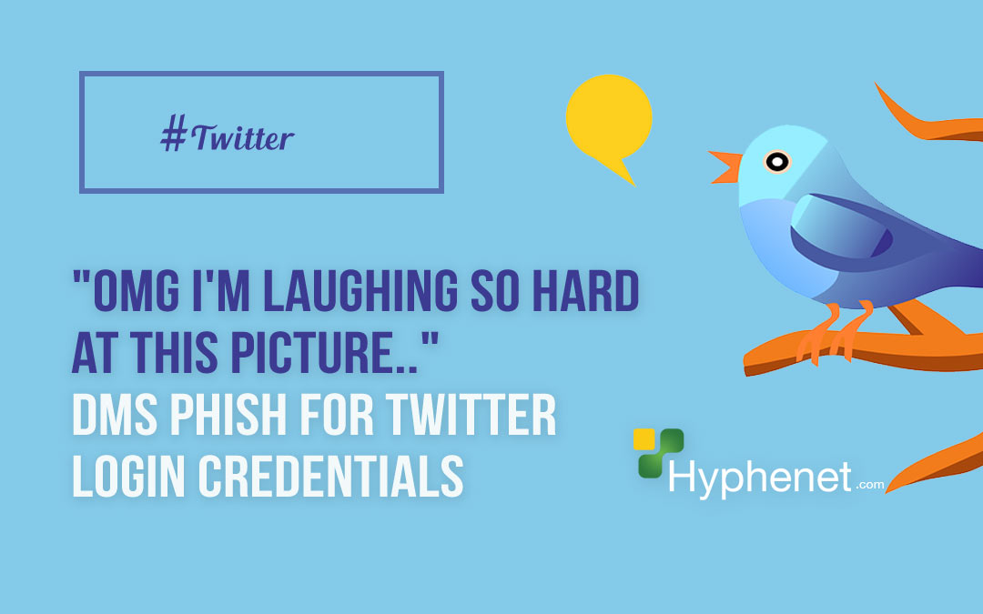 """OMG I'm laughing so hard at this picture.."" DMs Phish for Twitter Login Credentials"