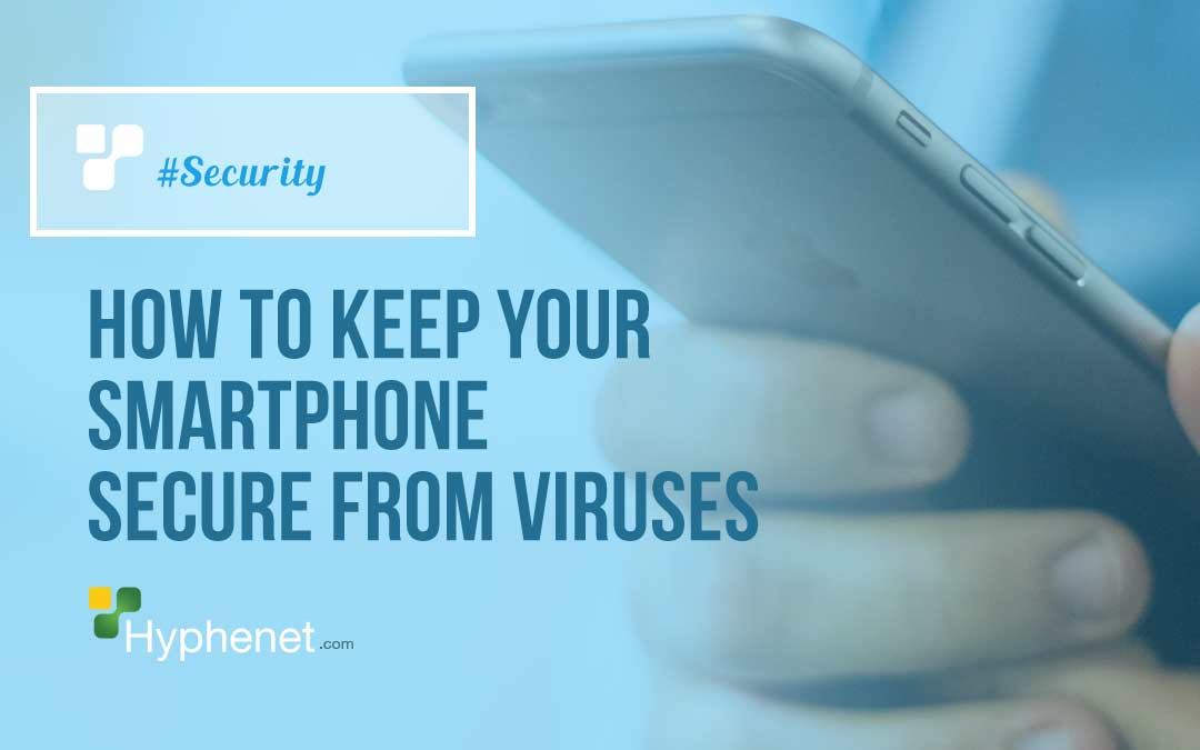 How to Keep your Smartphone Secure from Viruses