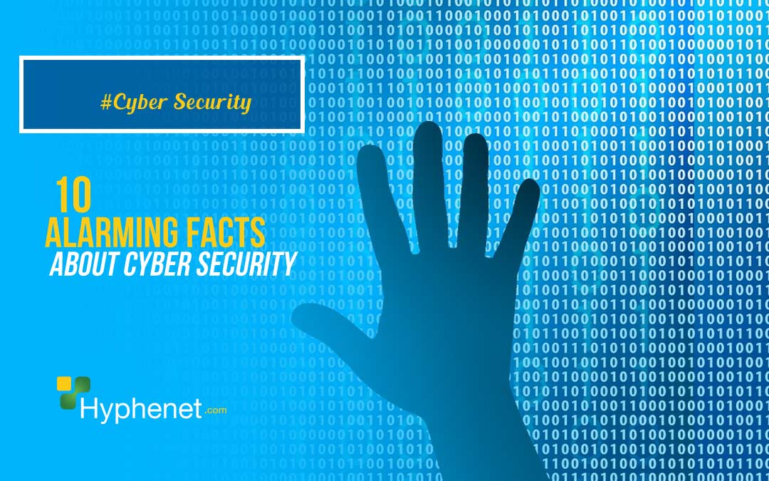 Top 10 Alarming Facts about Cyber Security
