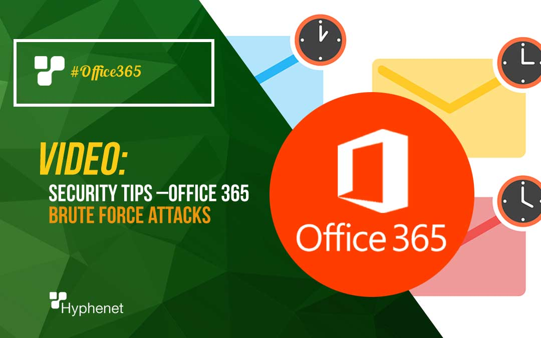 VIDEO: Security Tips –Office 365 Brute Force Attacks