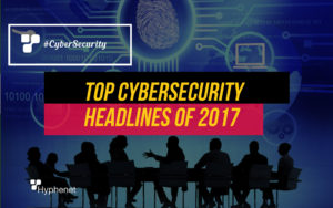 Top Cybersecurity Headlines of 2017