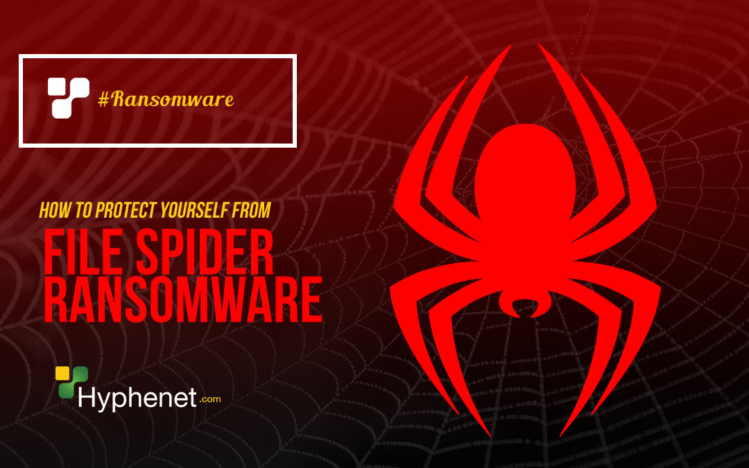 How to Protect Yourself from the File Spider Ransomware