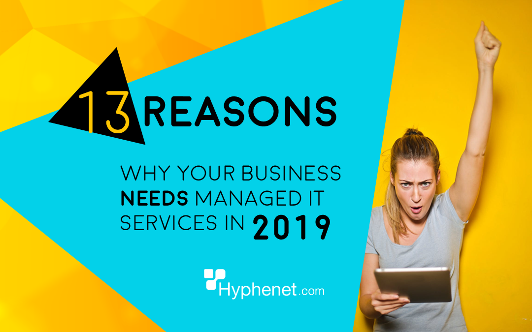Why Your Business NEEDS Managed IT Services in 2019